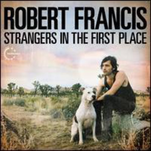 Robert Francis - Stranger In The First Place