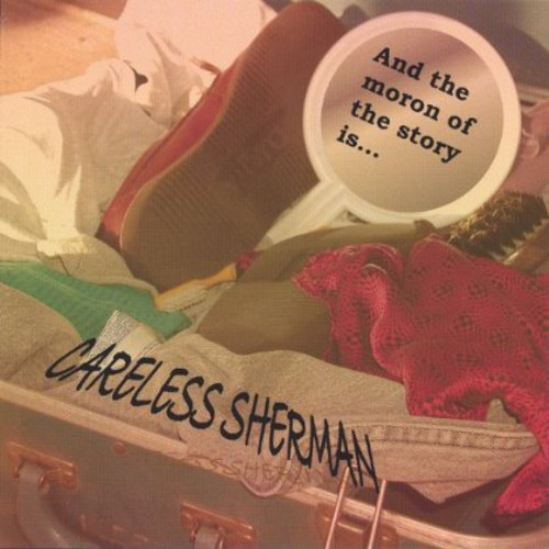 Careless Sherman : And the Moron of the Story Is
