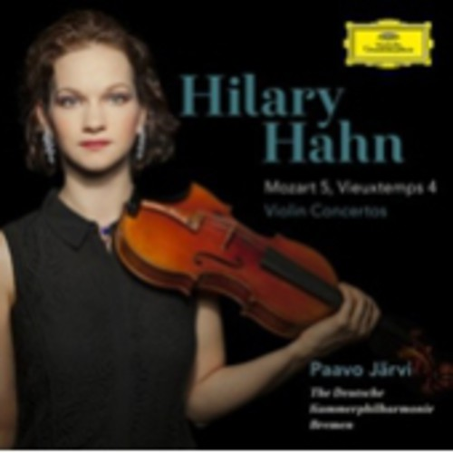 Hilary Hahn - Violin Concertos: Mozart No 5 & Vieuxtemps No 4