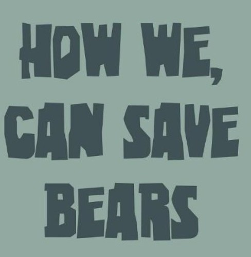 How We Can Save Bears