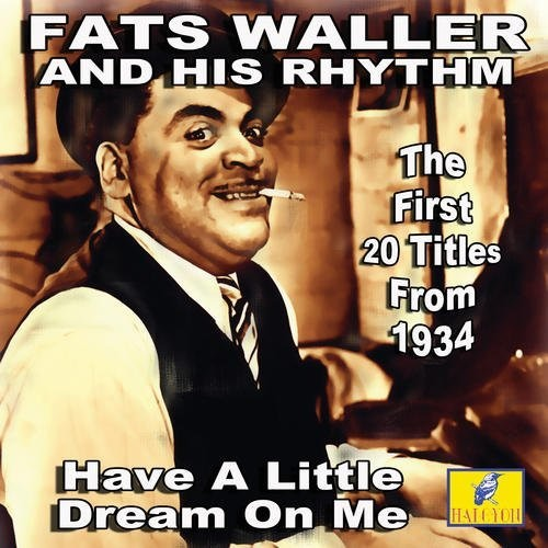 Fats Waller & His Rhythm - Have A Little Dream On Me