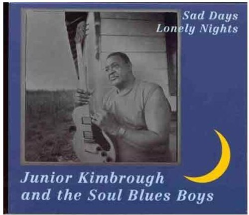Junior Kimbrough - Sad Days Lonely Nights