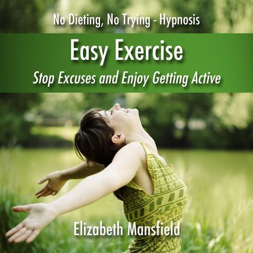 Easy Exercise- Stop Excuses & Enjoy Getting Active