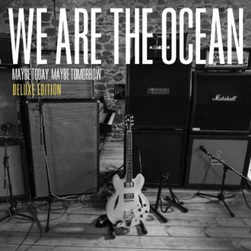 We Are The Ocean - Maybe Today Maybe Tomorrow (Deluxe Edition)