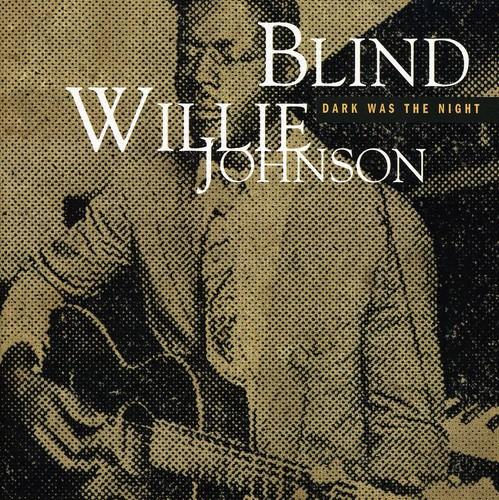 Blind Willie Johnson - Dark Was The Night