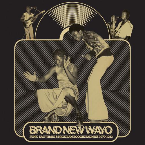 Brand New Wayo: Funk, Fast Times and Nigerian Boogie Badness 1979-1983