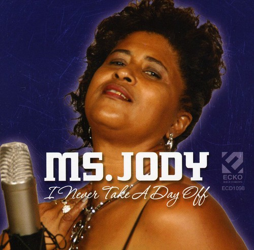 Ms Jody - I Never Take a Day Off
