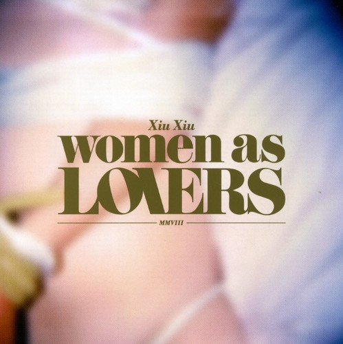 Xiu Xiu - Women As Lovers