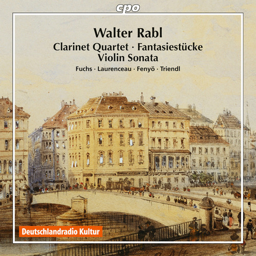 Walter Rabl: Clarinet Quartet - Fantasiestuecke - Violin Sonata
