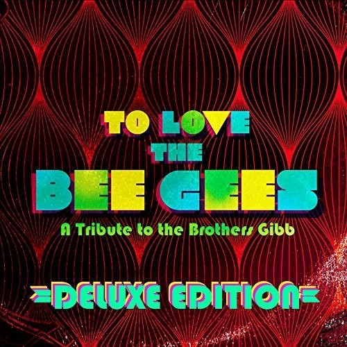 Various Artists - To Love The Bee Gees: A Tribute To The Brothers Gibb