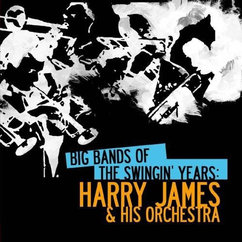 Harry James & His Orchestra - Big Bands Swingin Years: Harry James