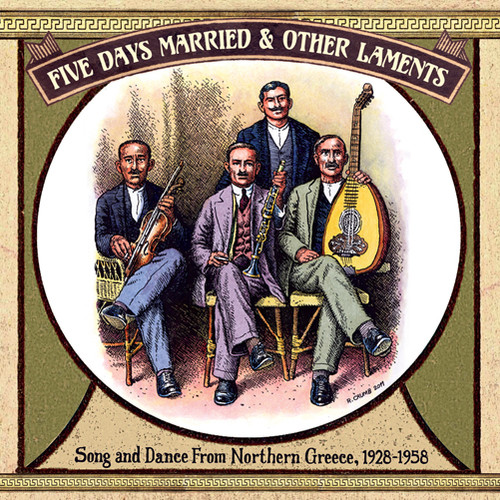 Five Days Married & Other Laments: Song and Dance from Northern Greece, 1928-1958