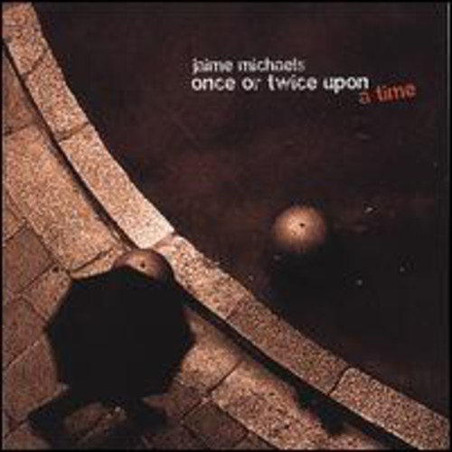 Jaime Michaels - Once Or Twice Upon A Time