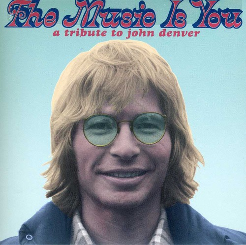 Music Is You A Tribute To John Denver - The Music Is You: A Tribute To John Denver