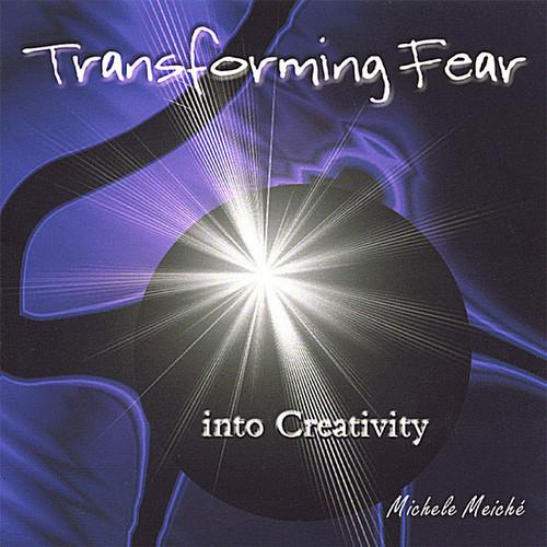 Transforming Fear Into Creativity