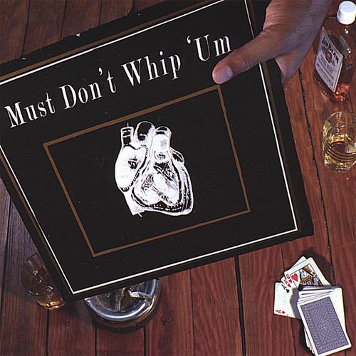 Must Don't Whip 'Um