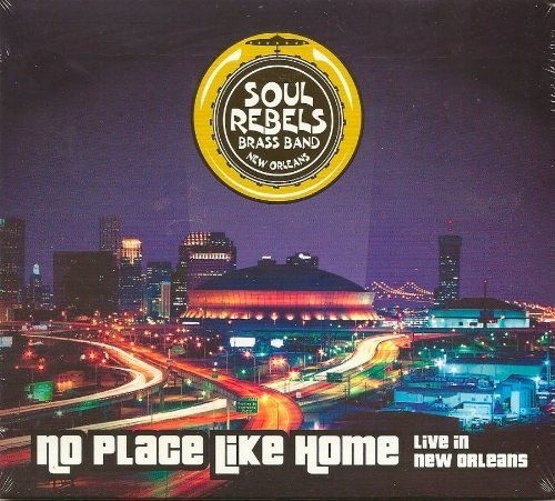 Soul Rebels - No Place Like Home: Live In New Orleans