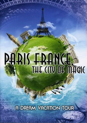 Paris France, The City of Magic: A Dream Vacation Tour