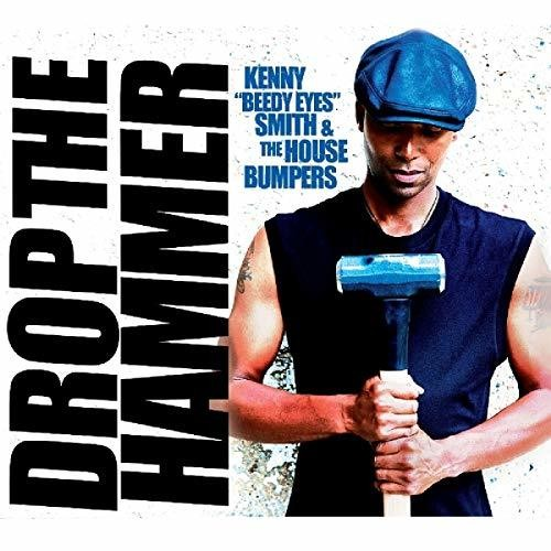 Kenny Smith Beedy Eyes & The House Bumpers - Drop The Hammer