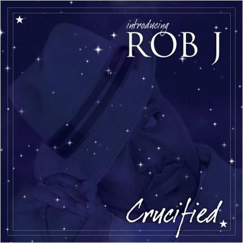 Introducing Rob J Crucified