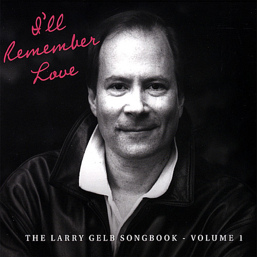 I'll Remember Love: The Larry Gelb Songbook 1