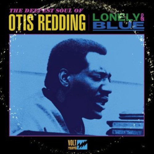 Otis Redding - Lonely and Blue: The Deepest Soul Of Otis Redding