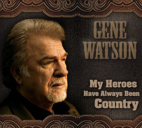 Gene Watson - My Heroes Have Always Been Country