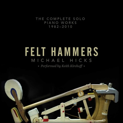 Keith Kirchoff - Felt Hammers: The Complete Solo Piano Works 1982