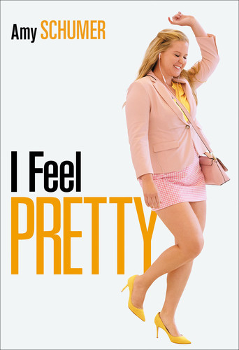 I Feel Pretty [Movie] - I Feel Pretty