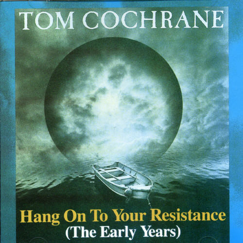 Tom Cochrane - Hang On To Your Resistance