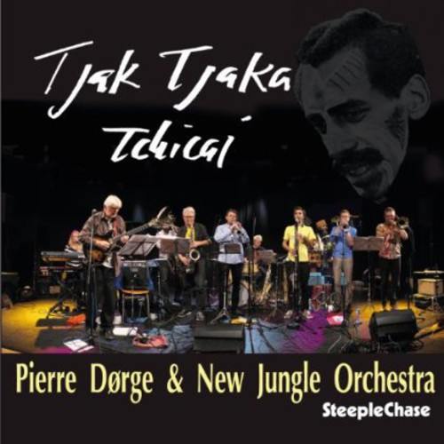 Pierre Dorge & New Jungle Orchestra - Tjak Tjaka Tchicai (Uk)