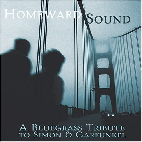 Homeward Sound: A Bluegrass Tribute To Simon and Garfunkel