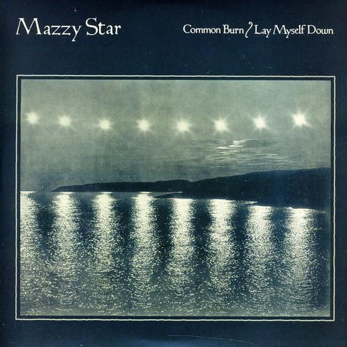 Mazzy Star - Common Burn / Lay Myself Down (Dli)