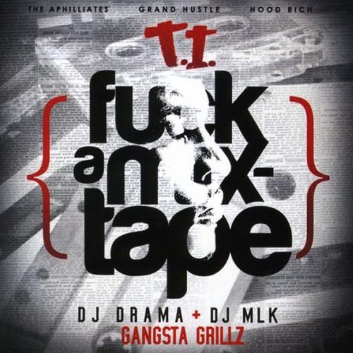 T.I. - F*ck A Mixtape