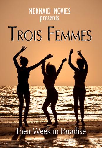 Mermaid Movies Presents: Trois Femmes - Their Week In Paradise