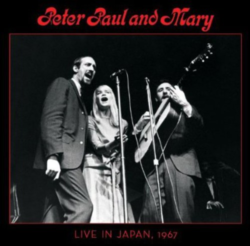 Peter, Paul & Mary - Peter, Paul and Mary: Live In Japan