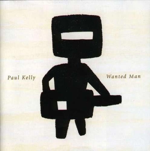 Paul Kelly - Wanted Man