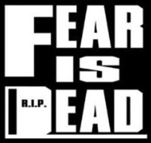 Fear Is Dead