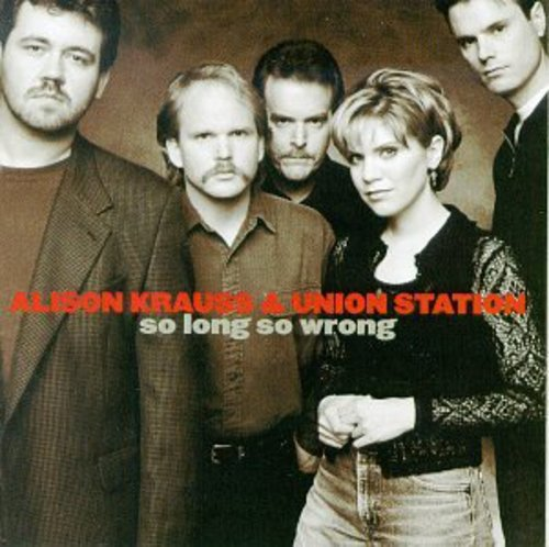 Alison Krauss-So Long So Wrong