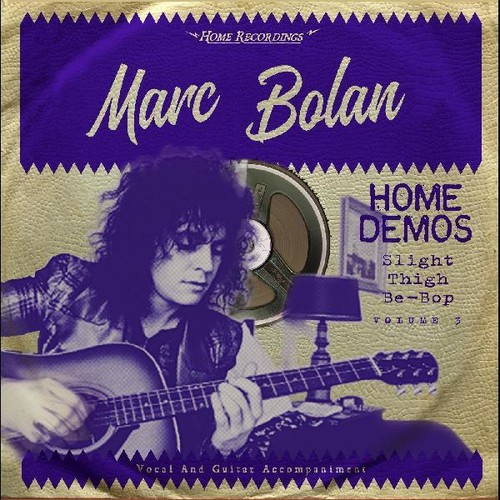 Marc Bolan - Slight Thigh Be-Bop (And Old Gumbo Jill): Home