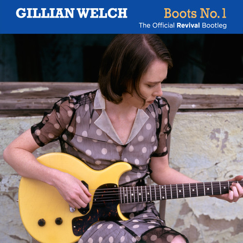 Gillian Welch - Boots No. 1: Official Revival Bootleg