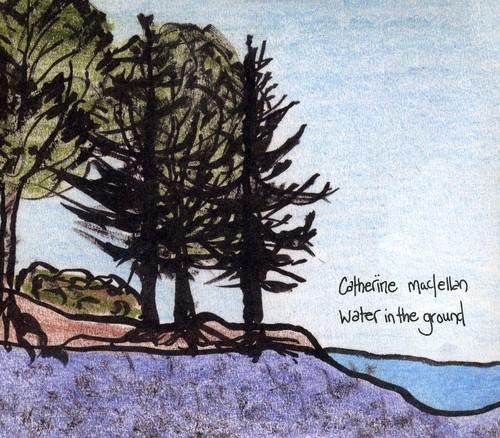 Catherine Maclellan - Water In The Ground