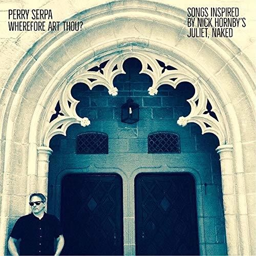 Perry Serpa - Wherefore Art Thou? - Songs Inspired By Nick Hornby's