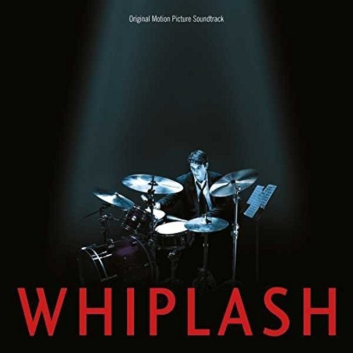 - Whiplash (Original Motion Picture Soundtrack)