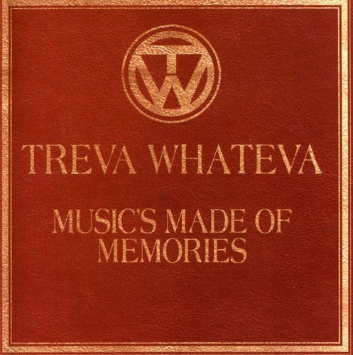 Treva Whateva - Music's Made Of Memories
