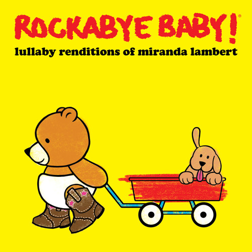 Rockabye Baby! - Lullaby Renditions of Miranda Lambert