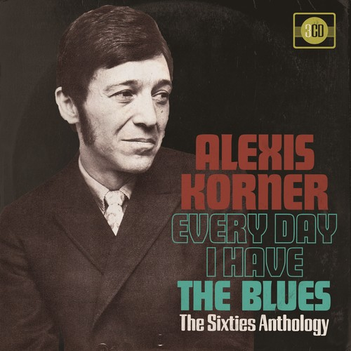 Alexis Korner - Every Day I Have The Blues: 60s Anthology