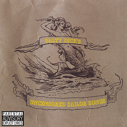 Salty Dick's Uncensored Sailor Songs