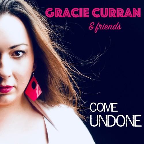 Gracie Curran - Gracie Curran & Friends: Come Undone