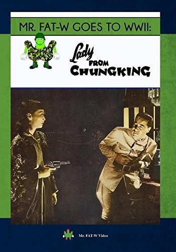 Mr. FAT-W Goes to WWII: Lady From Chungking